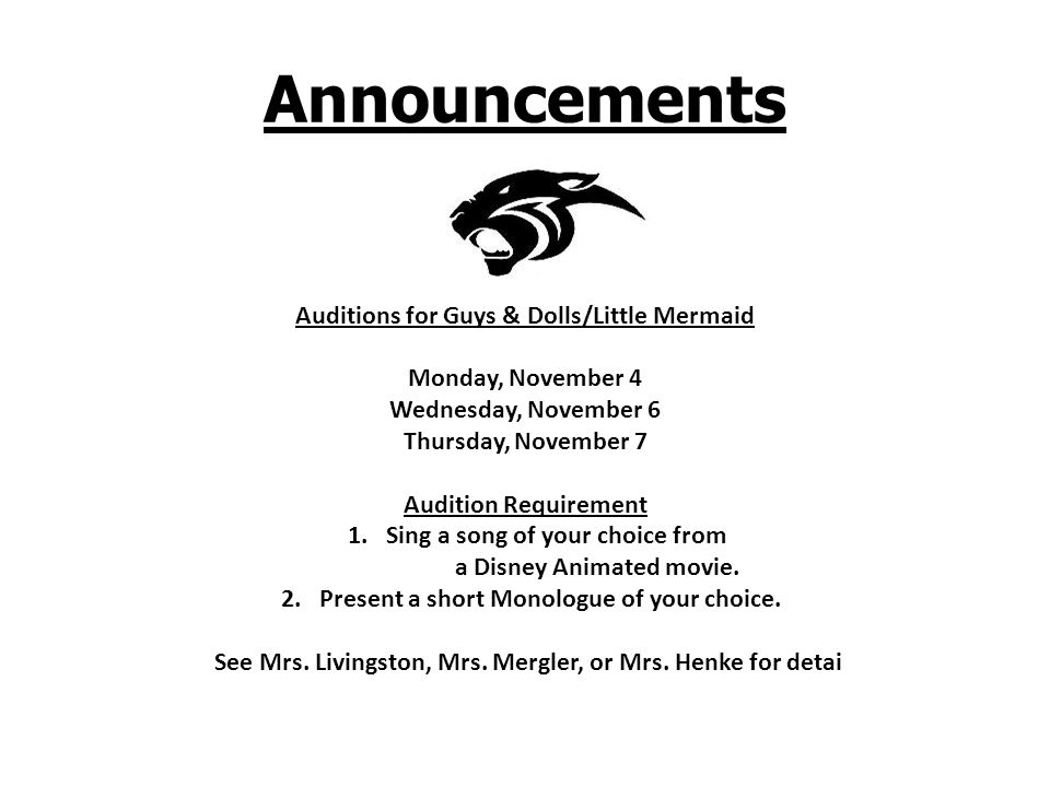 Announcements Auditions for Guys & Dolls/Little Mermaid Monday, November 4 Wednesday, November 6 Thursday, November 7 Audition Requirement 1.