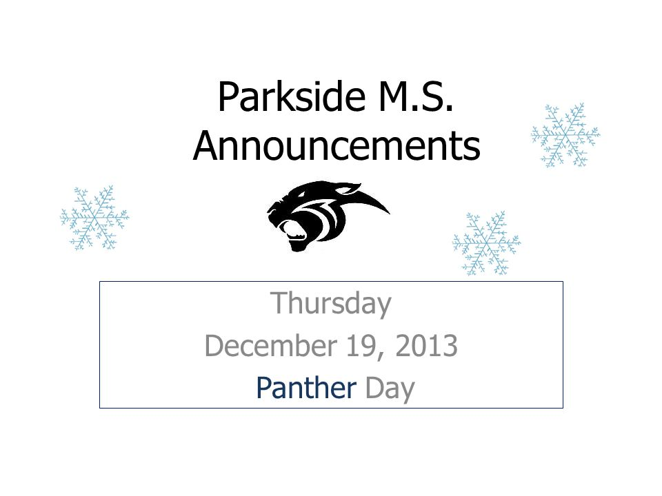 Parkside M.S. Announcements Thursday December 19, 2013 Panther Day
