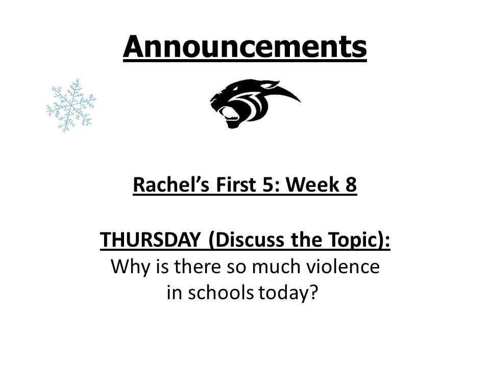 Announcements Rachel's First 5: Week 8 THURSDAY (Discuss the Topic): Why is there so much violence in schools today
