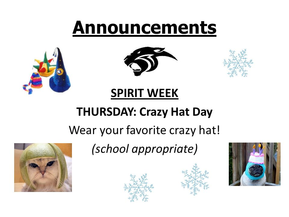 Announcements SPIRIT WEEK THURSDAY: Crazy Hat Day Wear your favorite crazy hat.