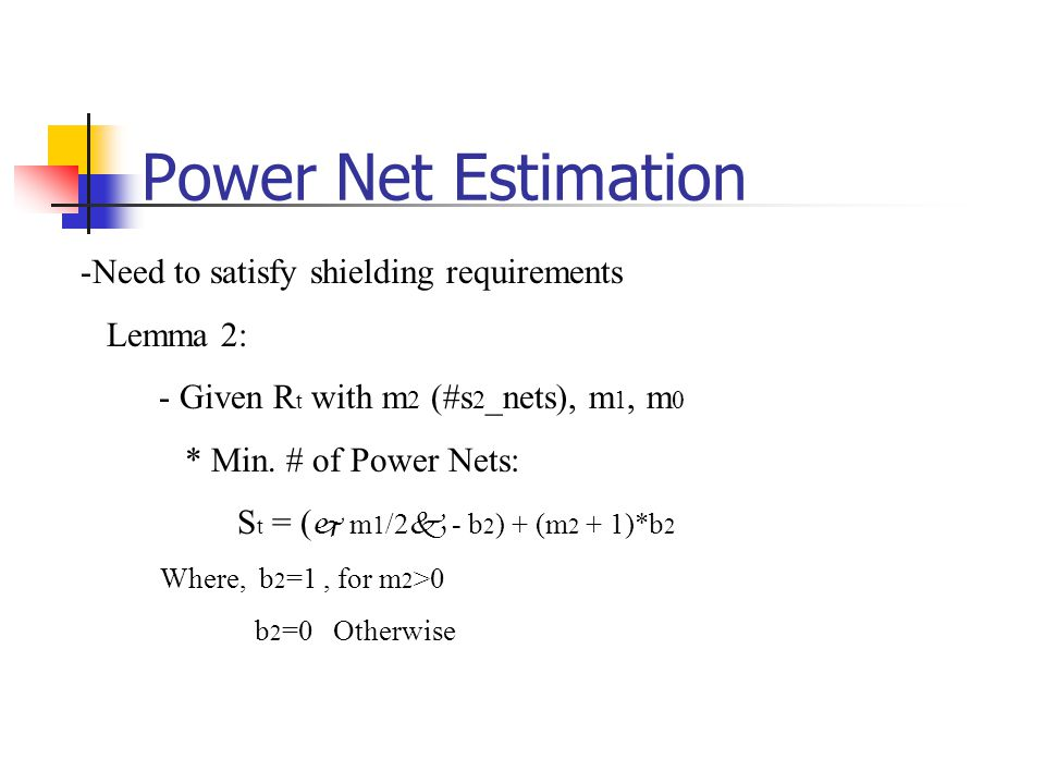 Power Net Estimation -Need to satisfy shielding requirements Lemma 2: - Given R t with m 2 (#s 2 _nets), m 1, m 0 * Min.