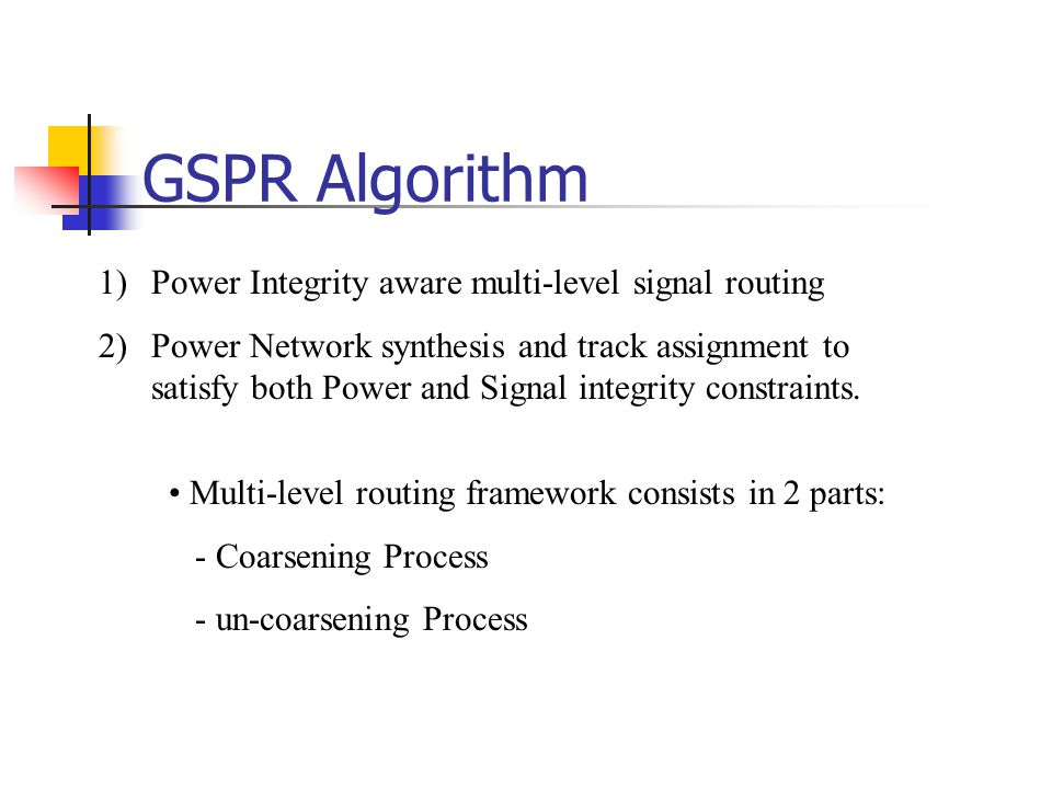 GSPR Algorithm 1)Power Integrity aware multi-level signal routing 2)Power Network synthesis and track assignment to satisfy both Power and Signal integrity constraints.