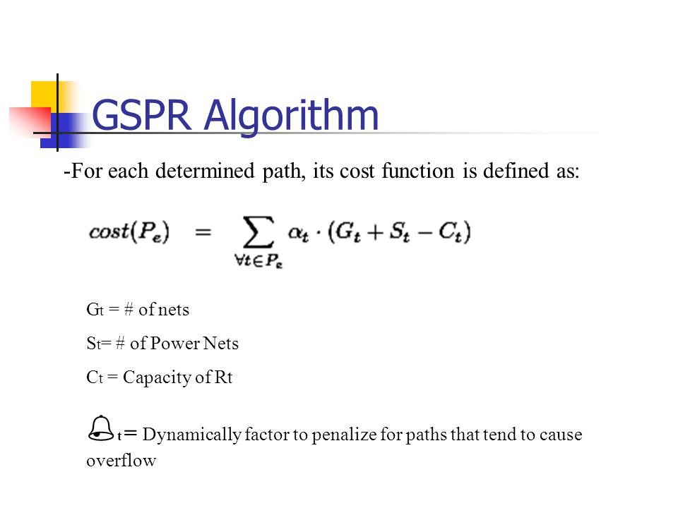 -For each determined path, its cost function is defined as: G t = # of nets S t = # of Power Nets C t = Capacity of Rt  t = Dynamically factor to penalize for paths that tend to cause overflow