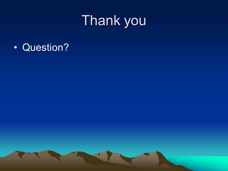 Thank you Question?