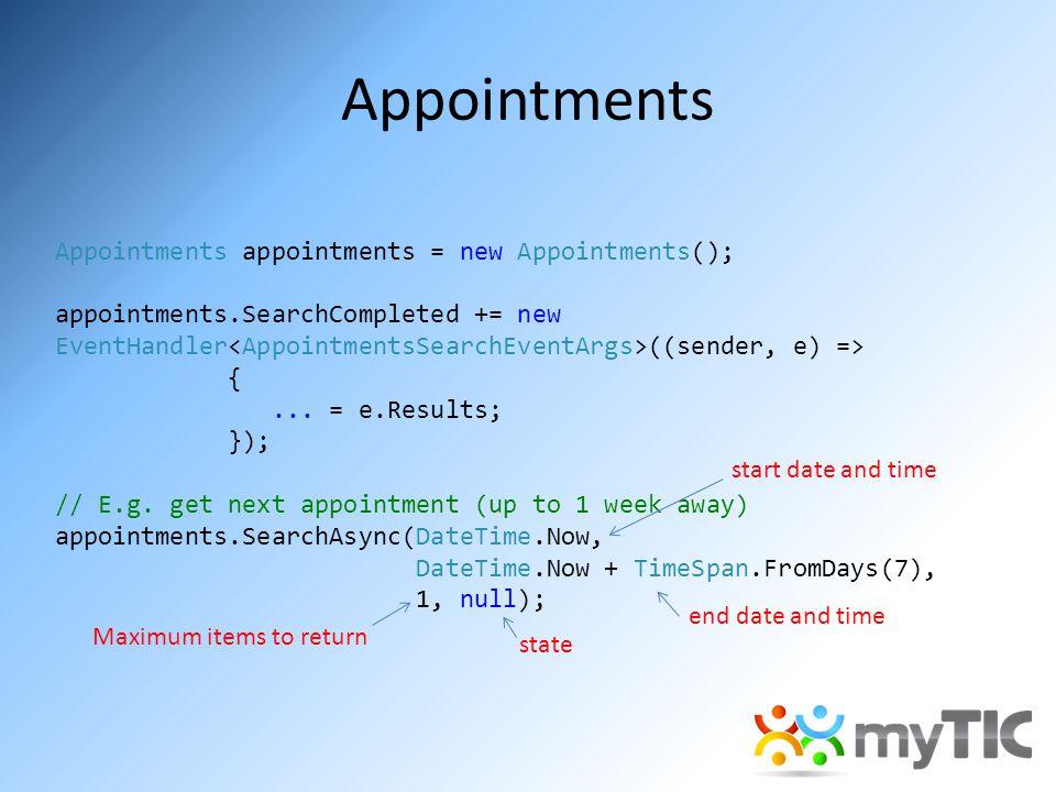 Appointments Appointments appointments = new Appointments(); appointments.SearchCompleted += new EventHandler ((sender, e) => {...