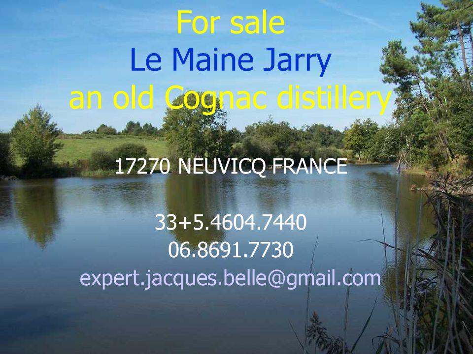 For sale Le Maine Jarry an old Cognac distillery 17270 NEUVICQ FRANCE 33+5.4604.7440 06.8691.7730 expert.jacques.belle@gmail.com