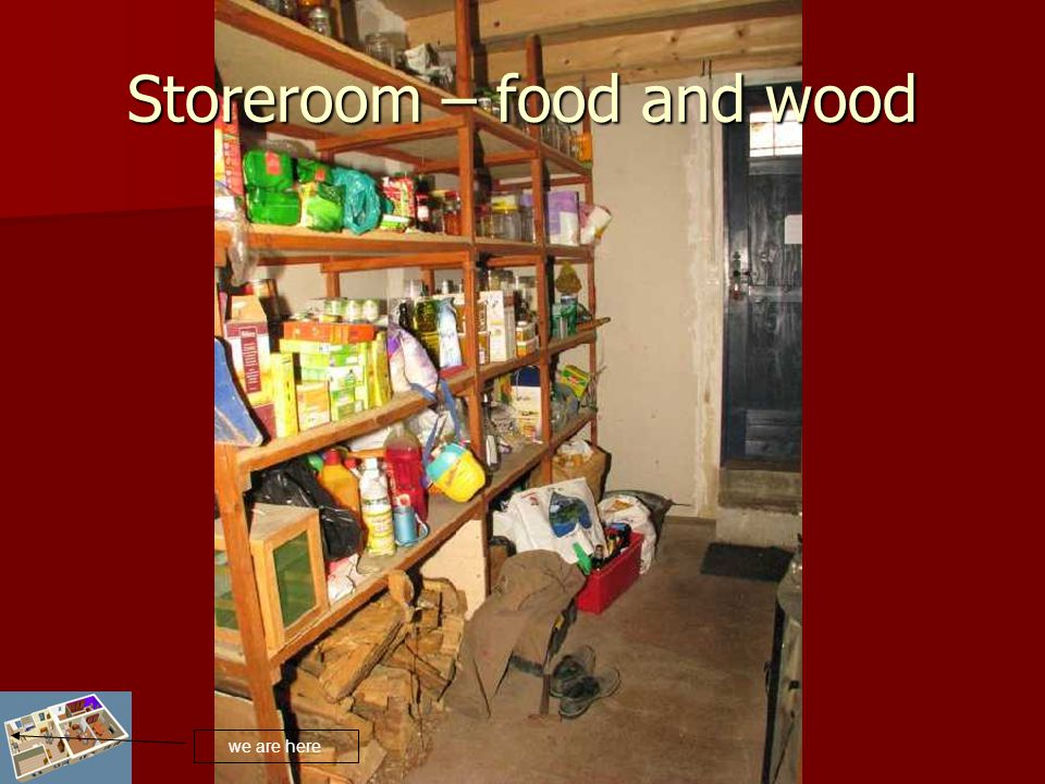 Storeroom – food and wood we are here