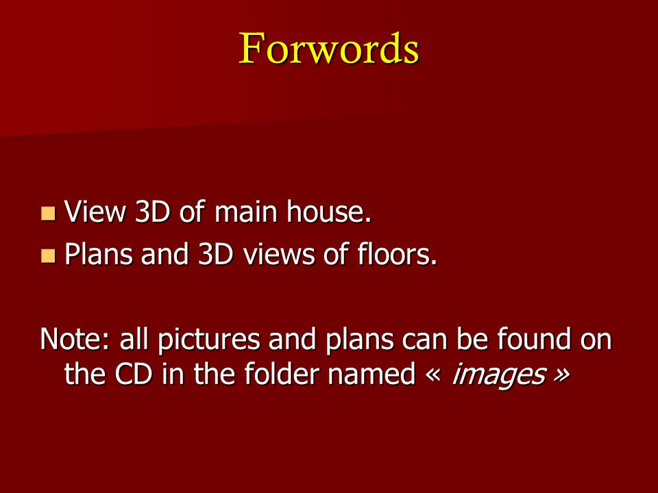 Forwords View 3D of main house. View 3D of main house. Plans and 3D views of floors. Plans and 3D views of floors. Note: all pictures and plans can be