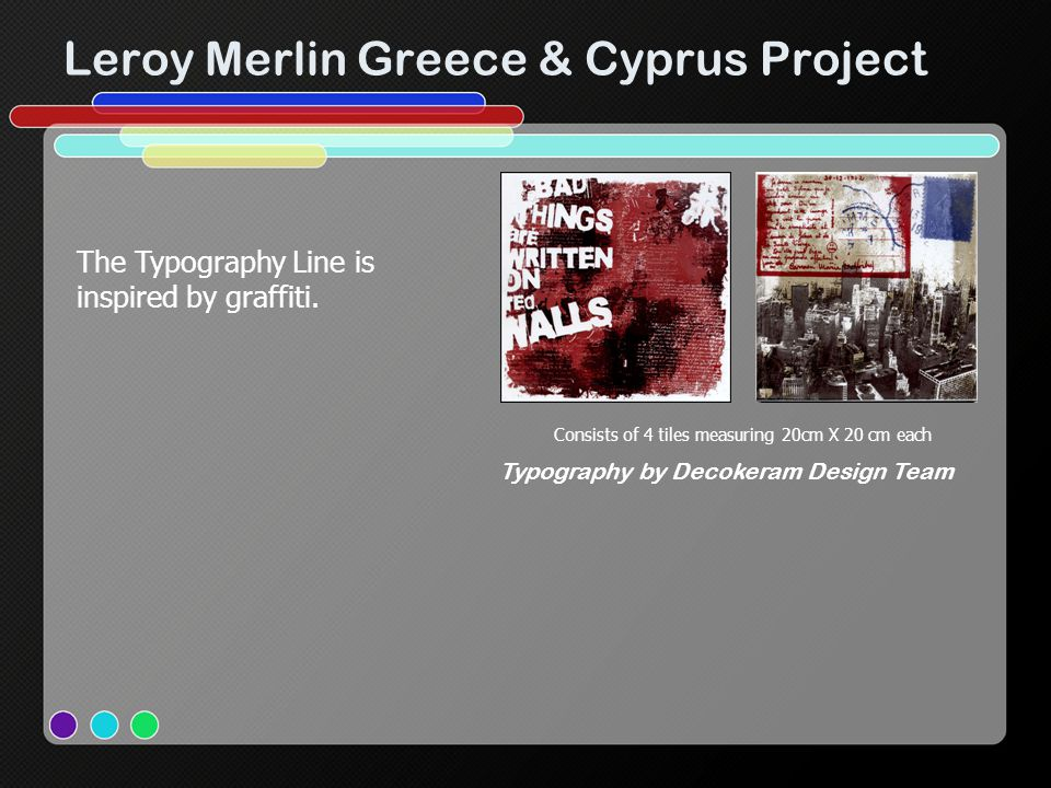 Leroy Merlin Greece & Cyprus Project Consists of 4 tiles measuring 20cm X 20 cm each Typography by Decokeram Design Team The Typography Line is inspired by graffiti.