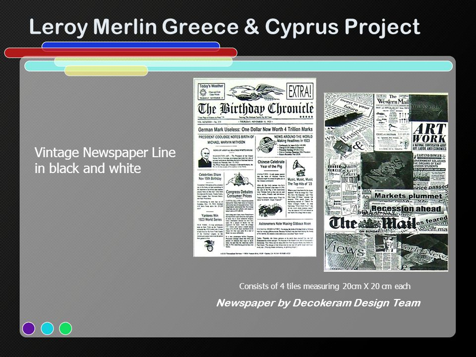 Leroy Merlin Greece & Cyprus Project Consists of 4 tiles measuring 20cm X 20 cm each Newspaper by Decokeram Design Team Vintage Newspaper Line in black and white