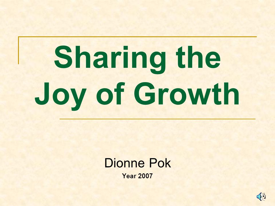 Sharing the Joy of Growth Dionne Pok Year 2007