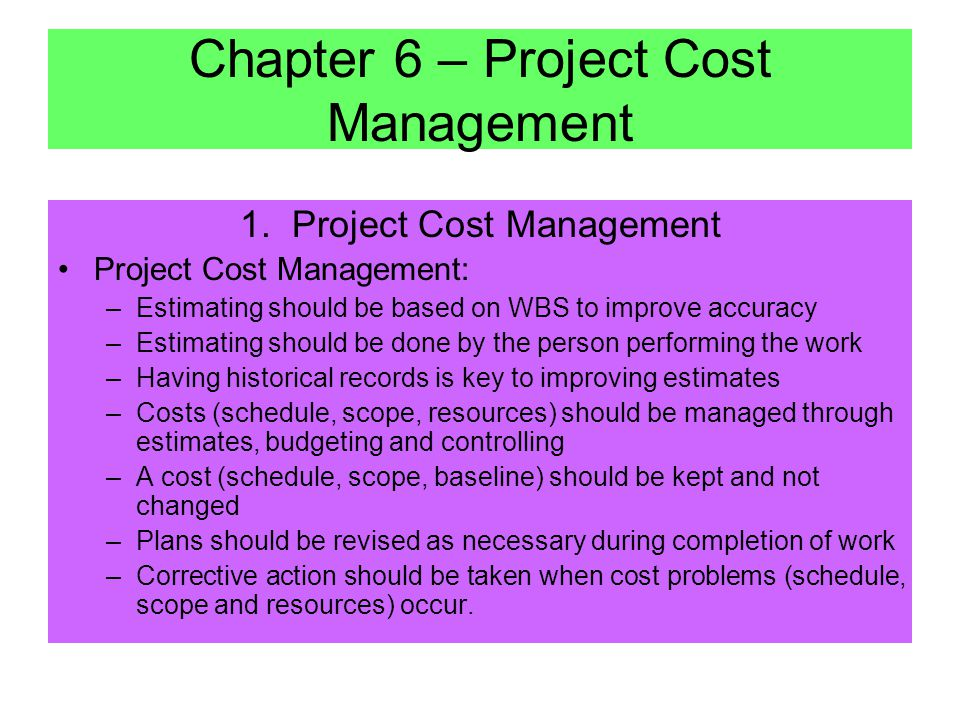 Chapter 6 – Project Cost Management 1. Project Cost Management Project Cost Management : –Ensure that the project is completed within budget –Concerne