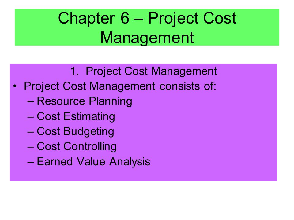 1. Project Cost Management Project Cost Management: –Estimating should be based on WBS to improve accuracy –Estimating should be done by the person pe