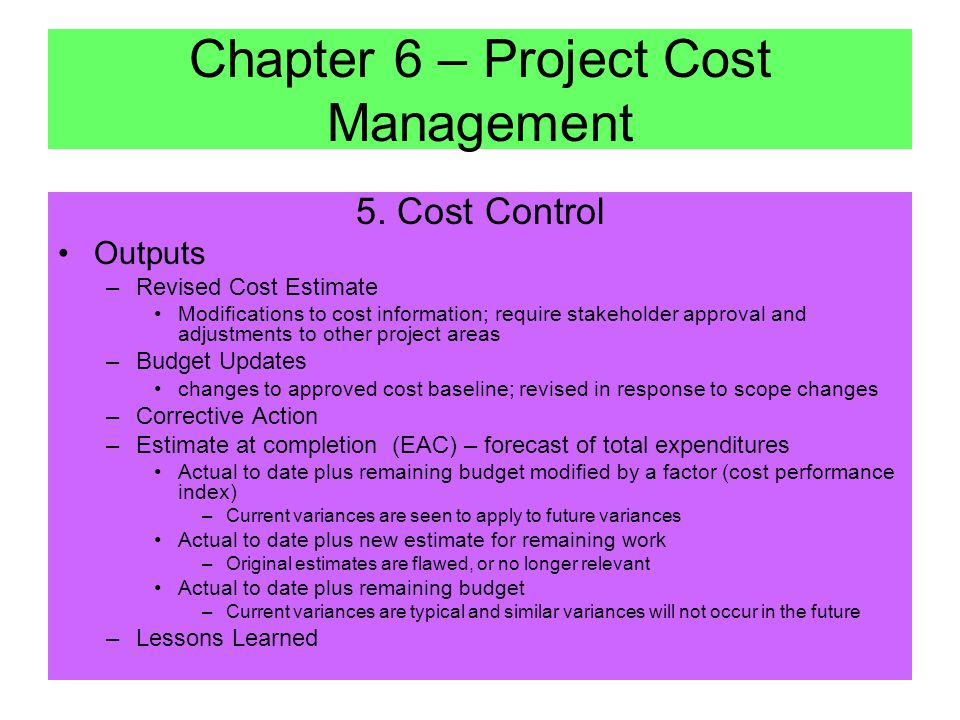 5. Cost Control Tools & Techniques –Cost Change Control System defines the procedures by which the cost baseline may be changed –Performance Measureme