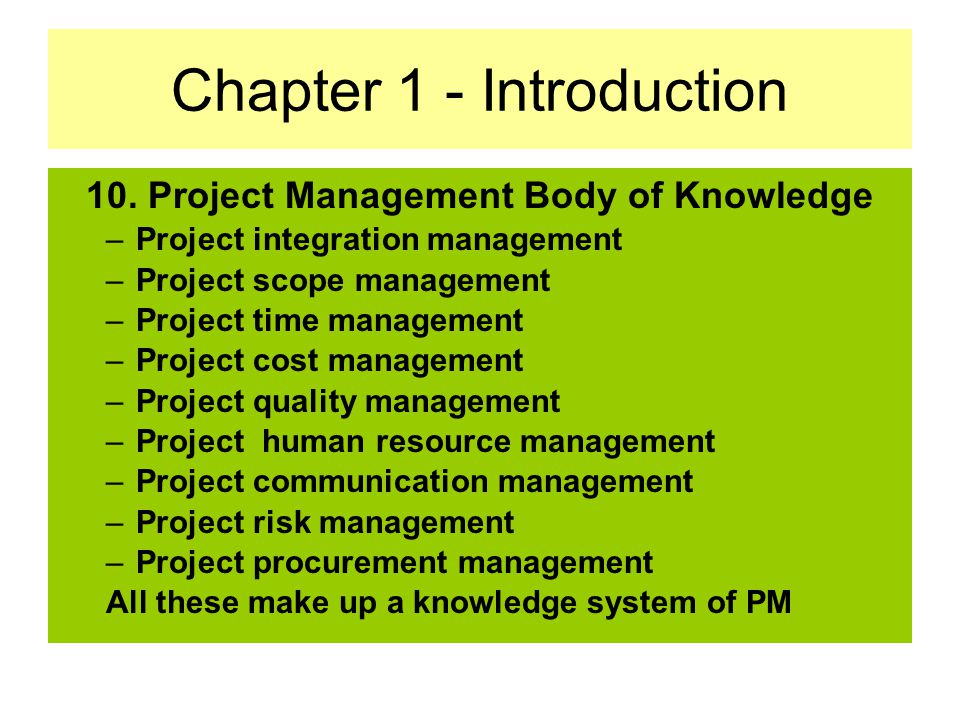 Chapter 1 - Introduction 9. The difference between Program and Project Programs adopt new set of objectives and continue to work; Projects cease when
