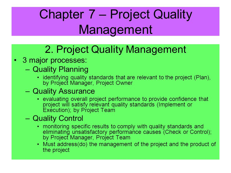 2. Project Quality Management –Processes required to ensure that the project will satisfy the needs for which it was designed –Includes all activities
