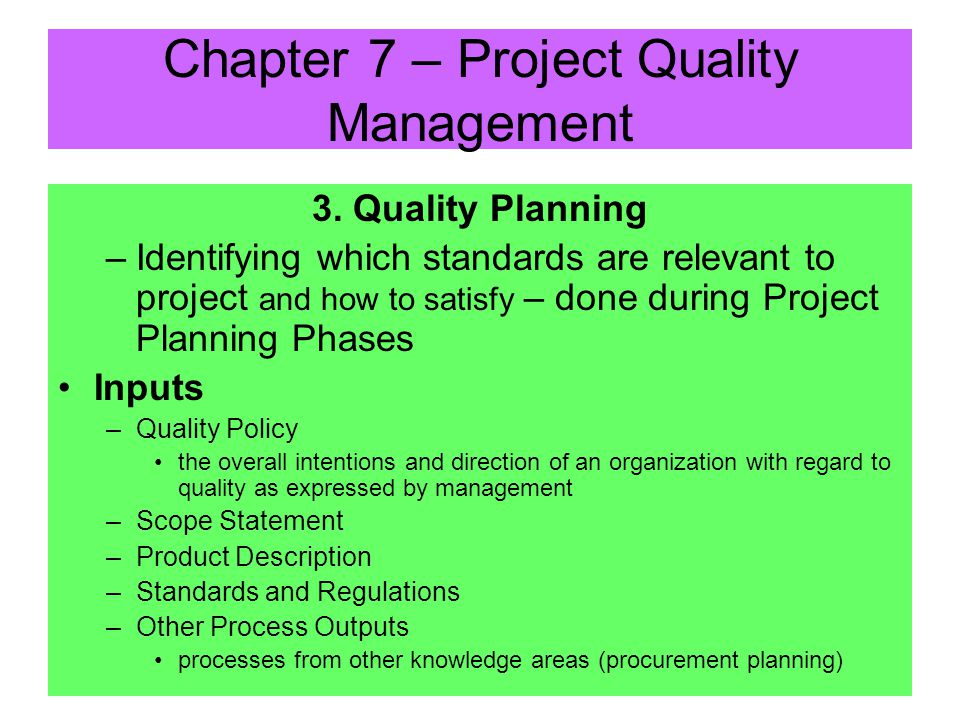 2. Project Quality Management 3 major processes: –Quality Planning identifying quality standards that are relevant to the project (Plan), by Project M