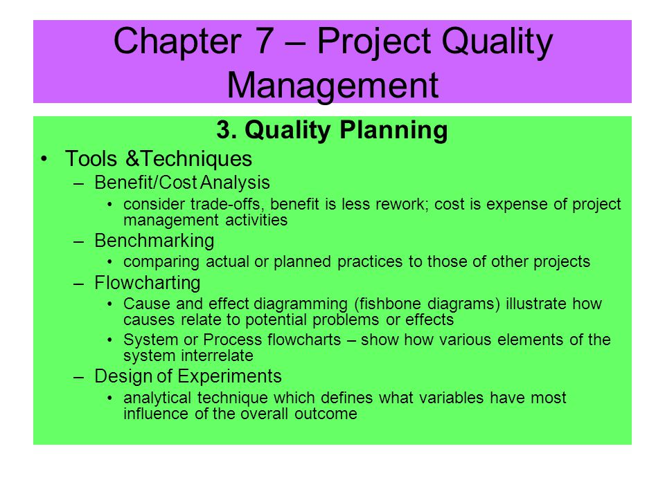 3. Quality Planning –Identifying which standards are relevant to project and how to satisfy – done during Project Planning Phases Inputs –Quality Poli