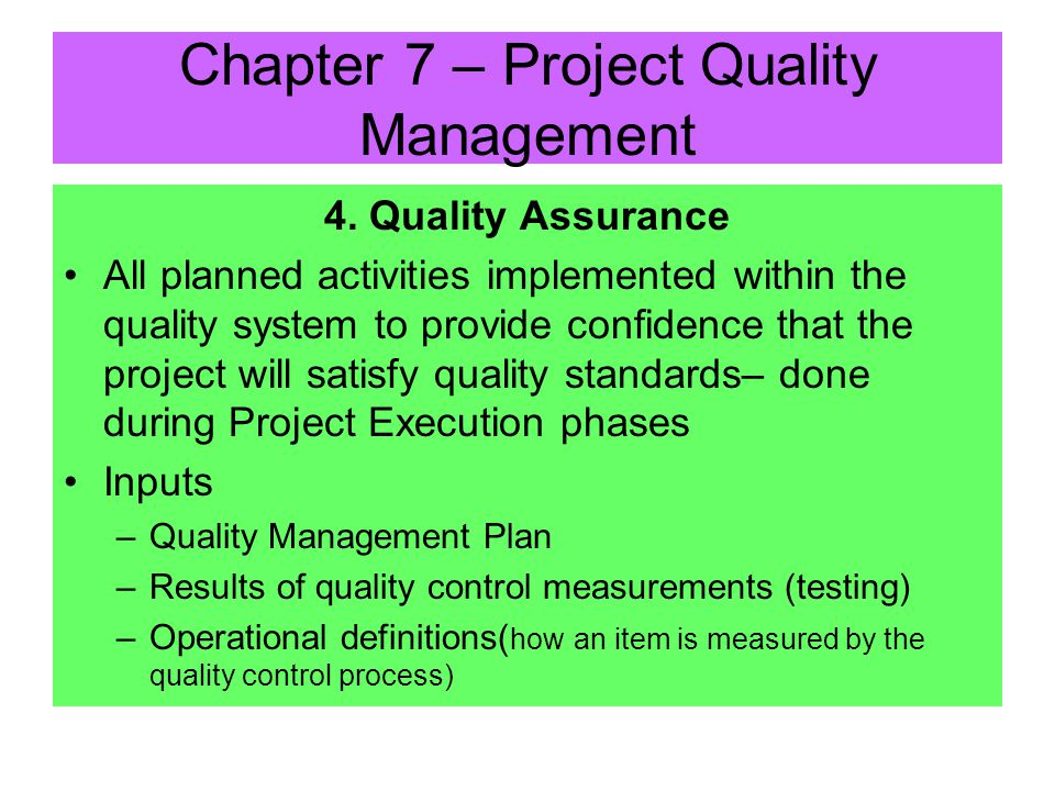 3. Quality Planning Outputs –Quality Management Plan describes how team will implement its quality policy; describes the project quality system – orga