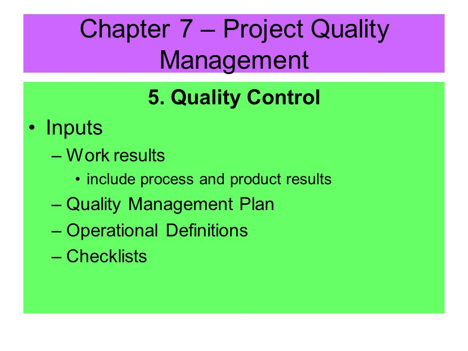 5. Quality Control Monitoring specific results to determine if they comply with quality standards, and identifying ways to eliminate causes of unsatis