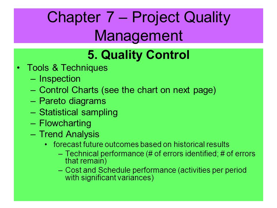 5. Quality Control Inputs –Work results include process and product results –Quality Management Plan –Operational Definitions –Checklists Chapter 7 –