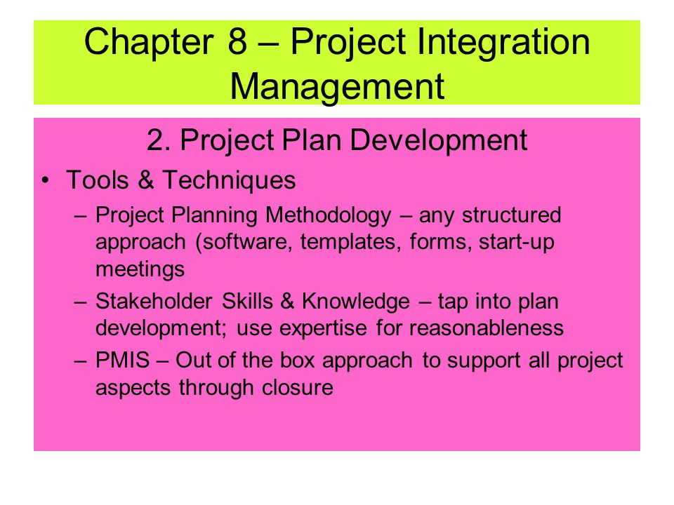 2. Project Plan Development Inputs –Other planning outputs: primarily the planning process outputs (WBS, base documents, application area inputs) –His