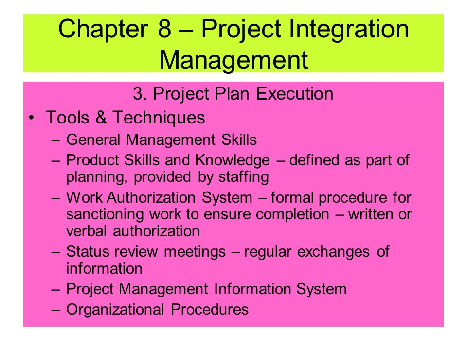3. Project Plan Execution Inputs: –Project Plan –Supporting Detail –Organizational Policies –Corrective Action – anything to bring expected performanc