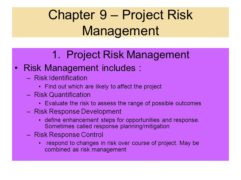 Chapter 9 – Project Risk Management 1.Project Risk Management Definition of risk: a discrete occurrence that may affect the project for good or bad. D