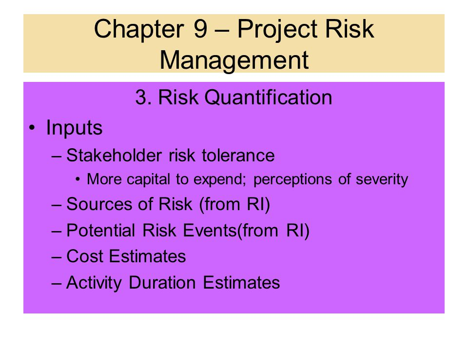 3. Risk Quantification –Assess risks to determine range of possible outcomes; which risk events warrant (must have ) a response. This will involve: Op