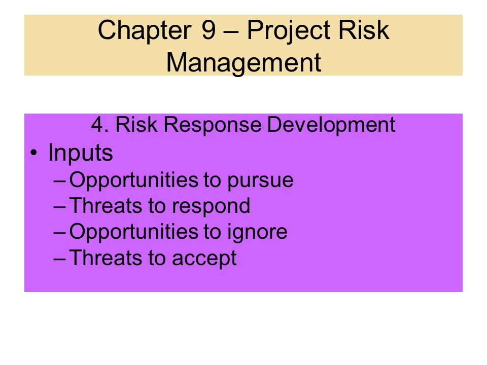 4. Risk Response Development –Defining enhancement steps for opportunities and responses to threats. Main responses are as follows: Avoidance – elimin