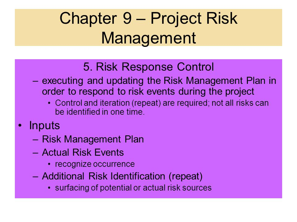 4. Risk Response Development Outputs –Risk Management Plan documents risks identified and how they are addressed; non-critical risks should be recorde