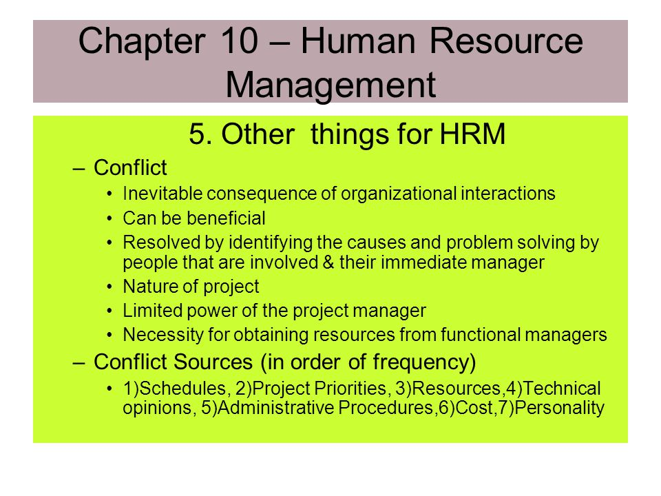 Chapter 10 – Human Resource Management 4. Team Development Outputs –Performance Improvements Individual skills Team Behavior Identify more efficient m