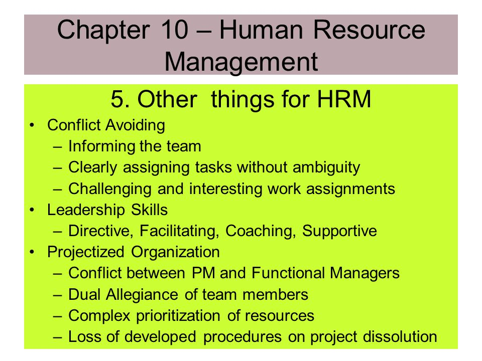 5. Other things for HRM –Conflict Inevitable consequence of organizational interactions Can be beneficial Resolved by identifying the causes and probl