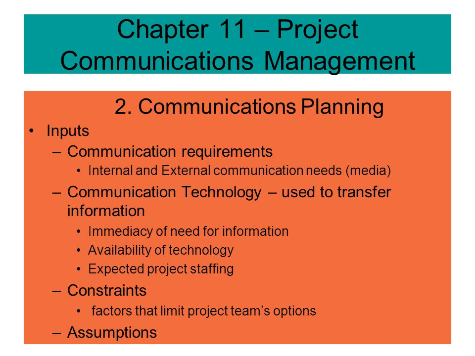 2. Communications Planning –Determining information requirements of stakeholders –Tightly linked with organizational planning –There are 5 directions