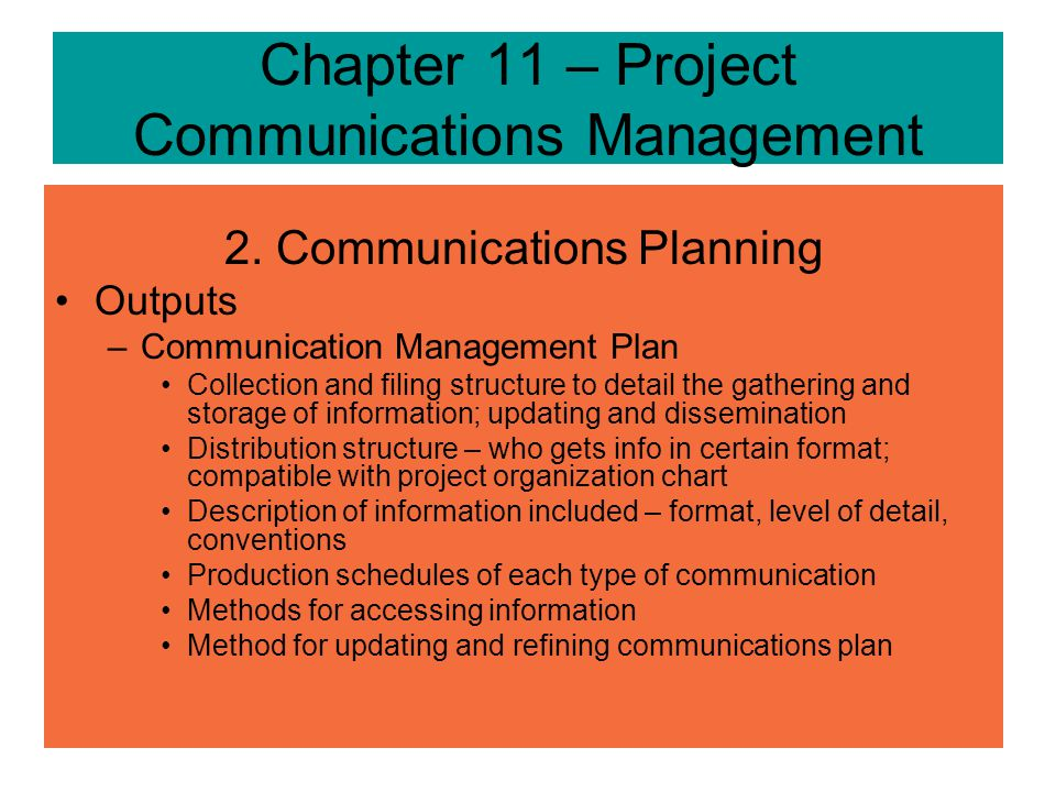 Chapter 11 – Project Communications Management 2. Communications Planning Tools & Techniques –Stakeholder analysis informational needs should be analy