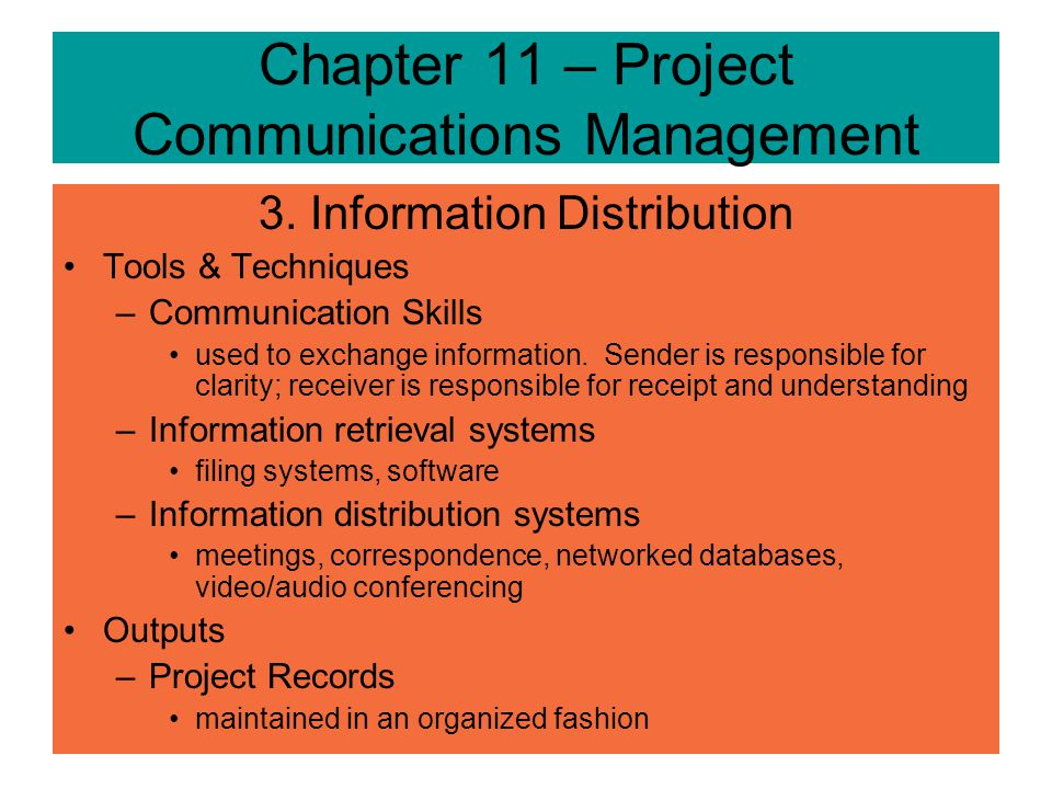 3. Information Distribution –making information available in a timely manner by implementing the communications plan; –responding to requests for info