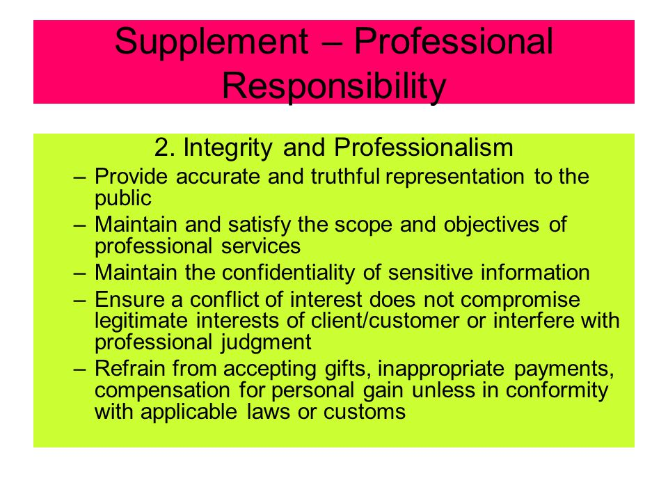 Supplement – Professional Responsibility 2. Integrity(honesty) and Professionalism –Understand the legal requirements surrounding the practice of proj