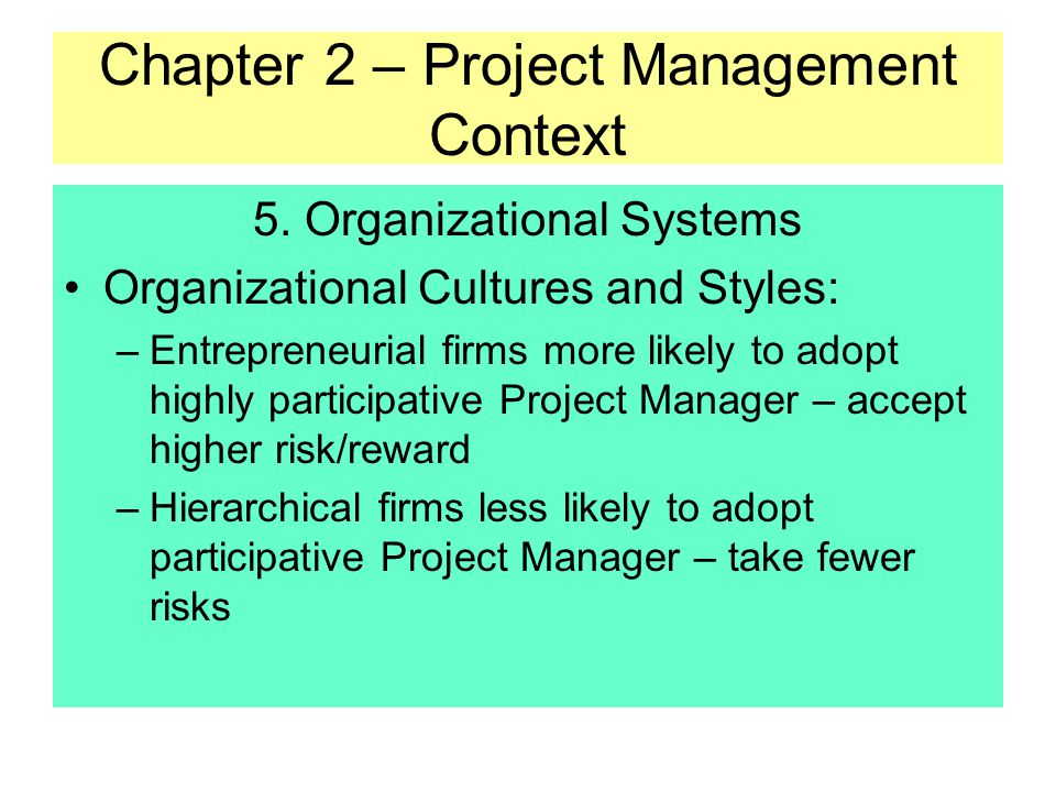 Chapter 2 – Project Management Context 5. Organizational Systems The organizational system of Performing Organization is an very important environment