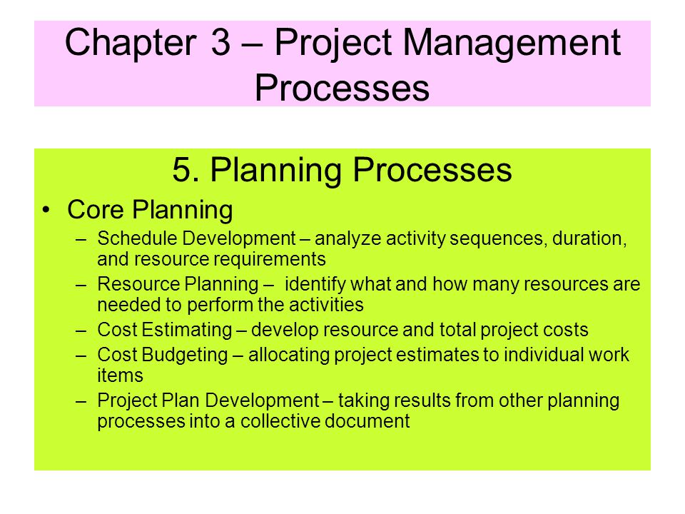 5. Planning Processes Core Planning –Scope Planning – written statement –Scope Definition – subdividing major deliverables into more manageable units