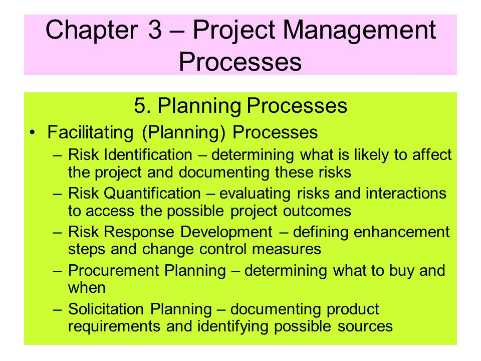Chapter 3 – Project Management Processes 5. Planning Processes Facilitating (Planning) Processes –Quality Planning – standards that are relevant to th