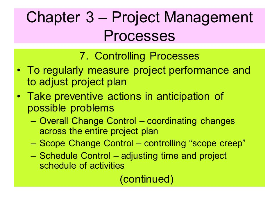 Chapter 3 – Project Management Processes 6. Executing Processes –Information Distribution – making project information available in a timely manner –S
