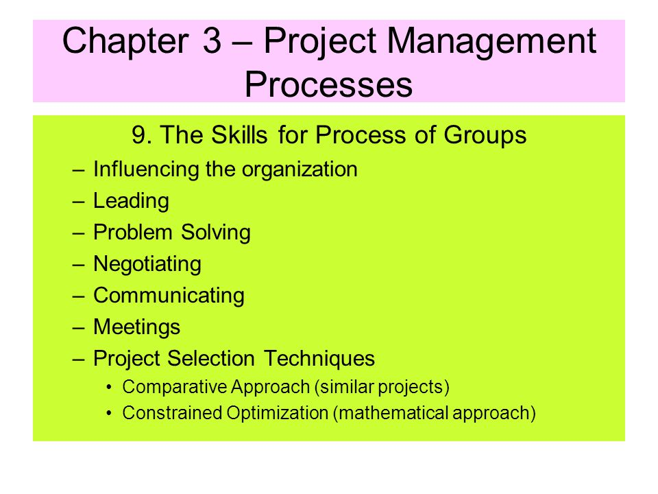 Chapter 3 – Project Management Processes 8. Closing Processes Administrative Closure – generating necessary information to formally recognize phase or