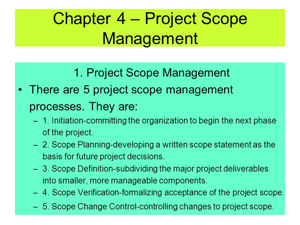 1.Project Scope Management Defined project scope Owner's expectation Actual result Chapter 4 – Project Scope Management The philosophy of project scop