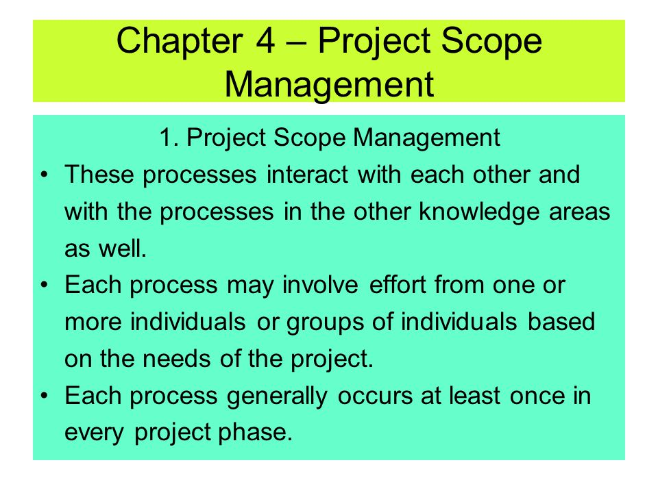 1. Project Scope Management There are 5 project scope management processes. They are: –1. Initiation-committing the organization to begin the next pha