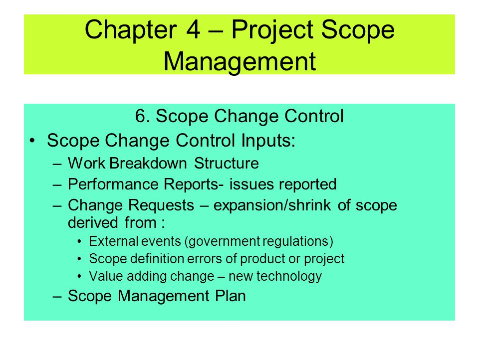 6. Scope Change Control Influencing factors to ensure that changes are beneficial Determining scope change has occurred Managing changes when they occ
