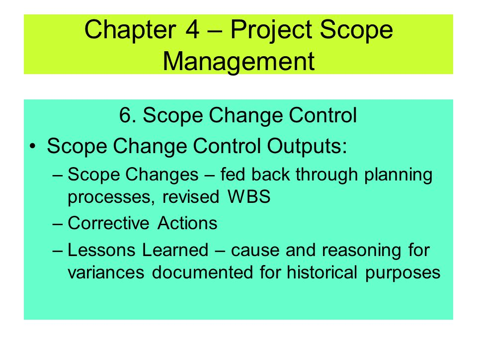 6. Scope Change Control Scope Change Control Tools & Techniques –Scope Change Control System – defines procedures how scope change can occur All paper