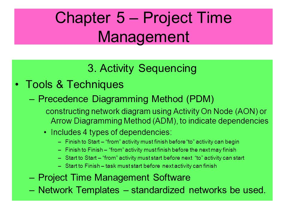 3. Activity Sequencing Inputs: –Activity List –Product Description –Mandatory Sequencing physical limitations, hard logic, inherent in nature of work
