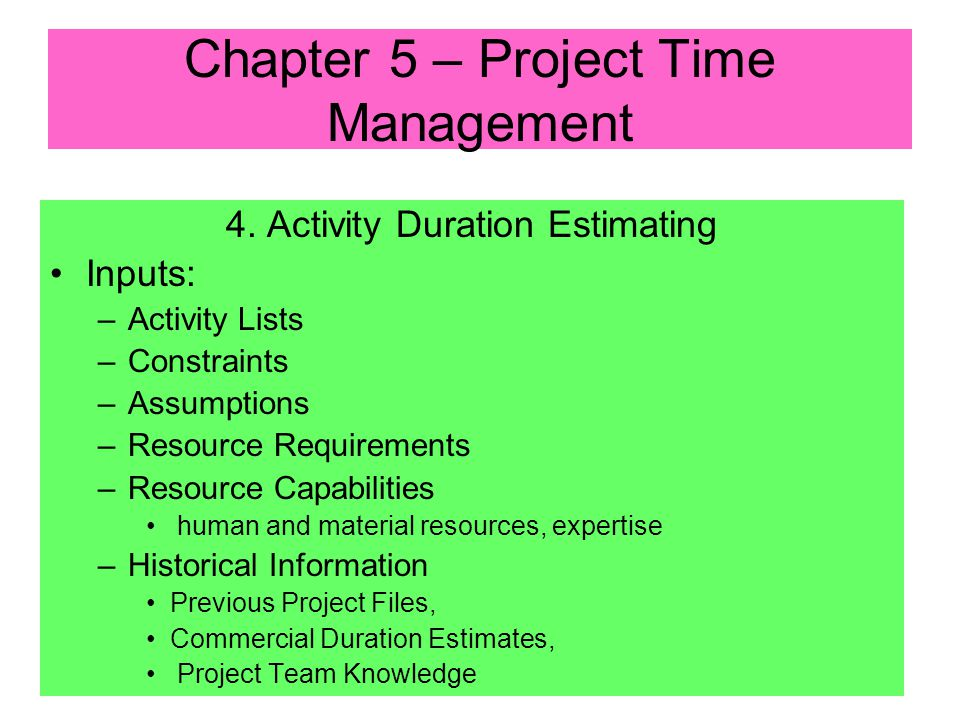 4. Activity Duration Estimating Involves assessing number of work periods needed to complete identified activities Requires consideration of elapsed t