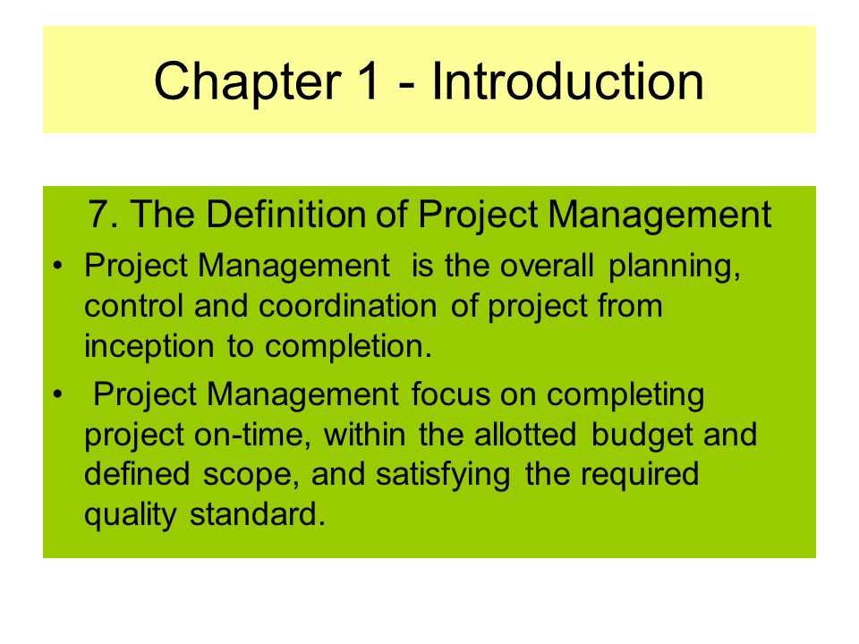 6. The Characteristics of a Project Products or Service are unique – characteristics are progressively elaborated –Progressively: proceeding in steps