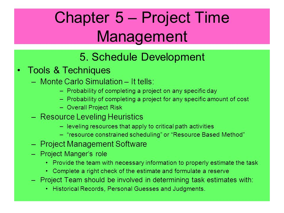 5. Schedule Development Tools & Techniques –Critical Path Method One time estimate per task (Most Likely) Emphasis on controlling cost and leaving sch